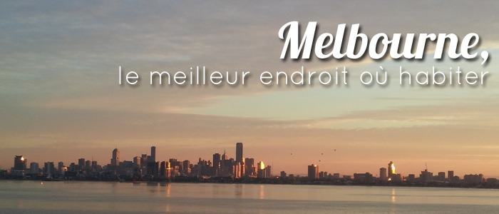 Melbourne, le meilleur endroit où habiter