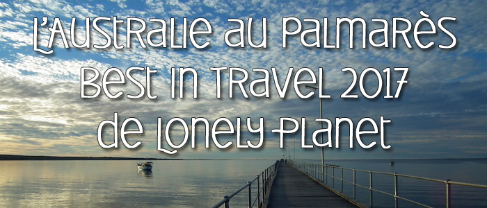 L'Australie au palmarès Best in Travel 2017 de Lonely Planet